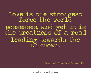Design custom picture quotes about love - Love is the strongest force ...