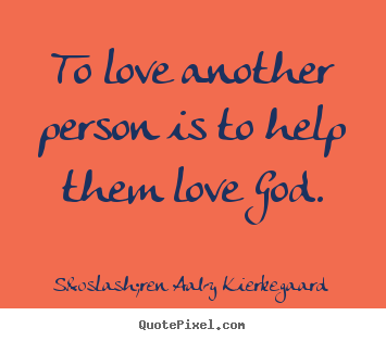 Design custom picture quotes about love - To love another person is to help them love god.