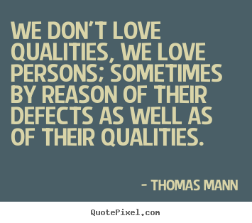 Design your own picture quotes about love - We don't love qualities, we love persons; sometimes..