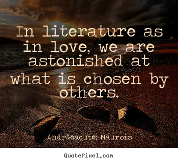 Quotes About Love Literature : Sayings about love - In literature as in love, we are astonished at ...