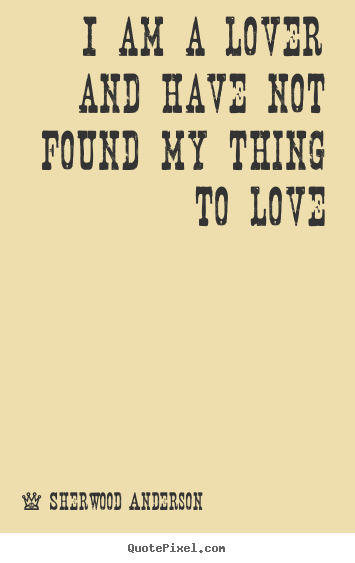 Diy photo quotes about love - I am a lover and have not found my thing..