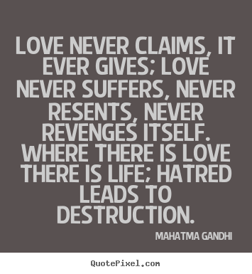Gandhi Quotes On Love Alluring Mahatma Gandhi Picture Sayings  Love Never Claims It Ever Gives