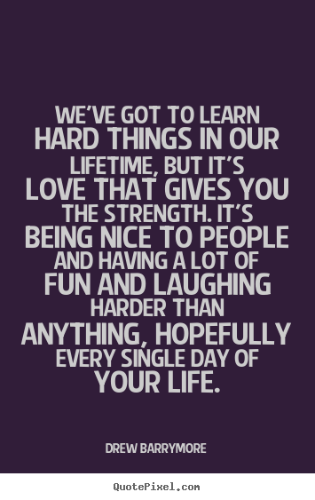 Quotes about love - We\'ve got to learn hard things in our ...