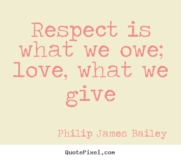 Lovely Quote About Love   Respect Is What We Owe; Love, What We Give