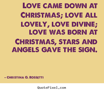 Love Came Down At Christmas; Love All Lovely, Love Divine; Love.
