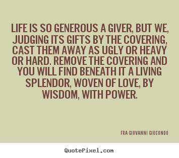 Fra Giovanni Giocondo picture quotes - Life is so generous a giver, but we, judging its gifts by.. - Love quotes