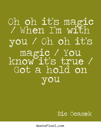 How to make picture quotes about love - Oh oh it's magic / when i'm with you / oh oh..