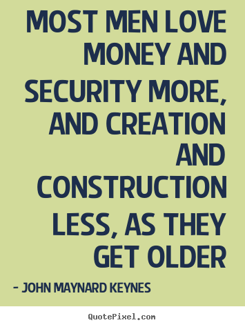 Love quotes - Most men love money and security more, and creation..