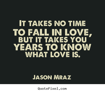 Quotes About Time And Love Awesome Quotes About Love  It Takes No Time To Fall In Love But It Takes