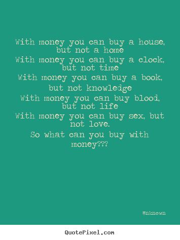 Love Quotes With Money You Can Buy A House But Not A