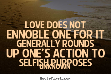 Superieur Love Does Not Ennoble One For It Generally Rounds Up Oneu0027s Action To..  Unknown
