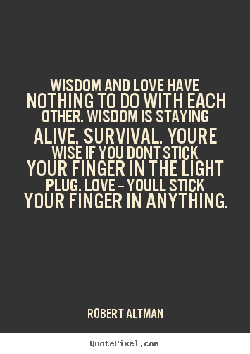 Wise Quotes About Love Cool Quotes About Love Wisdom And Love Have Nothing To Do With Each