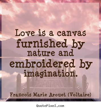 Francois Marie Arouet Voltaire Picture Quotes Love Is A Canvas Custom Canvas Love Quotes