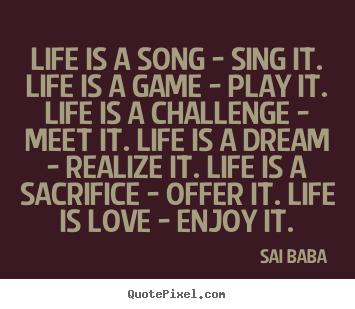 Create your own picture quotes about love - Life is a song - sing it. life is a game - play it. life..