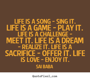 How to make picture sayings about love - Life is a song - sing it. life is a game - play..