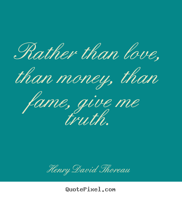 Love quote - Rather than love, than money, than fame, give..