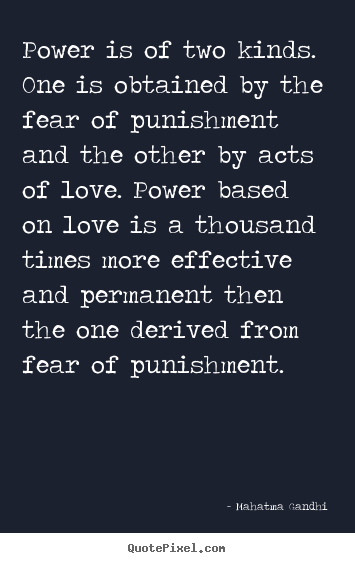 Love quotes - Power is of two kinds. one is obtained by the..