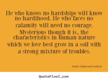 Quotes about love - He who knows no hardships will know no hardihood. he..