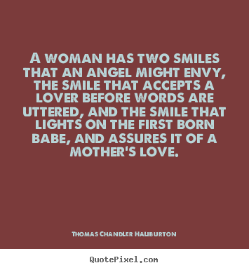 Love quotes - A woman has two smiles that an angel might envy, the smile that accepts..