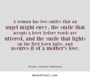 Love Quote   A Woman Has Two Smiles That An Angel Might Envy, The Smile