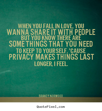 Love quote - When you fall in love, you wanna share it with people but you know..