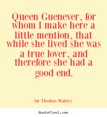 Sir Thomas Malory picture quotes - Queen guenever, for whom i make here a little mention, that while.. - Love quotes