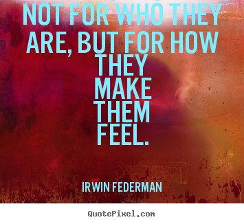 People love others not for who they are, but.. Irwin Federman top love quote