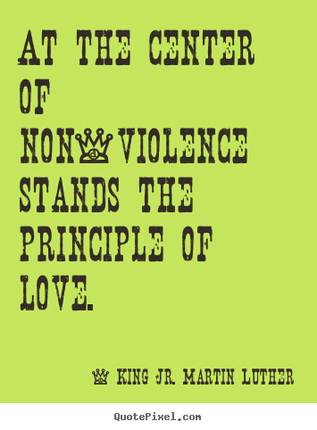 Love quotes - At the center of non-violence stands the principle of love.