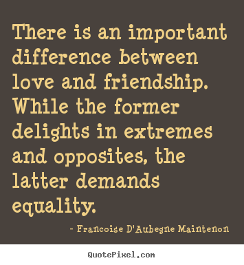 Quotes About Love And Friendship With Images : ... love and friendship. while.. Francoise DAubegne Maintenon love quotes