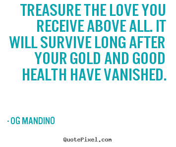 Og Mandino picture quotes - Treasure the love you receive above all. it will.. - Love quotes