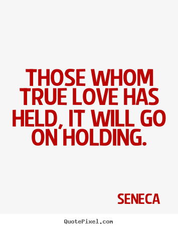 How to make picture quotes about love - Those whom true love has held, it will go on holding.