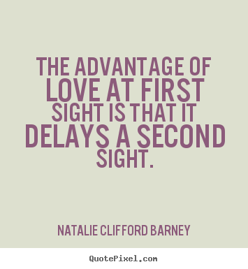 Make custom picture quotes about love - The advantage of love at first sight is..