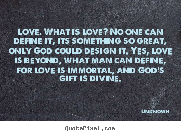 Quotes About Love Is Love : Diy picture quote about love - Love. what is love? no one can define ...