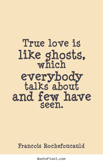 francois rochefoucauld picture quotes true love is like