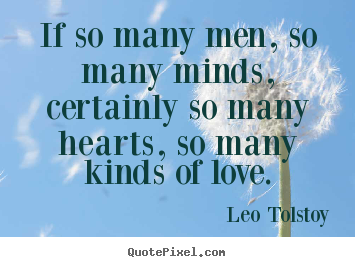 Leo Tolstoy photo quotes - If so many men, so many minds, certainly so many hearts, so many kinds.. - Love quote