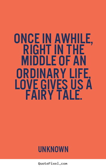 Love quotes - Once in awhile, right in the middle of an ordinary..