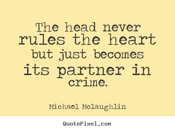 Diy picture quotes about love - The head never rules the heart but just becomes its partner in..