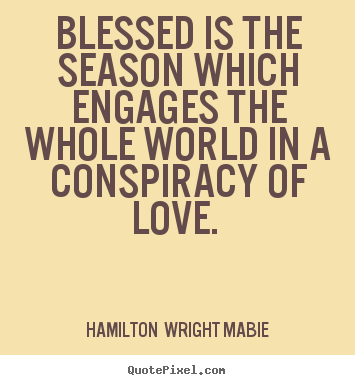Make custom image quotes about love - Blessed is the season which engages the..