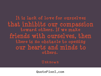 Create your own picture quotes about love - It is lack of love for ourselves that inhibits..