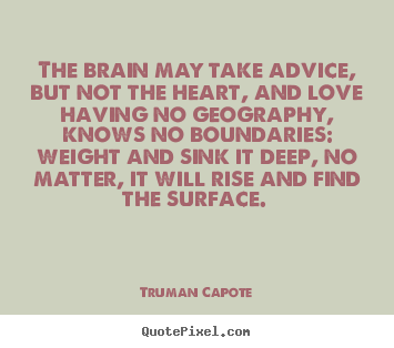 Truman Capote picture quotes - The brain may take advice, but not the heart, and love.. - Love quote