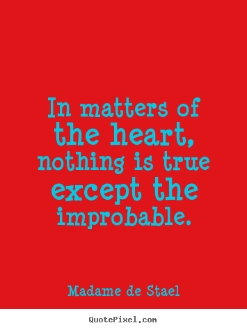 Sayings about love - In matters of the heart, nothing is ...
