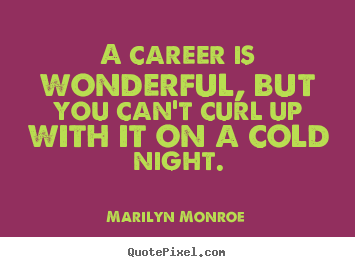 quotes about love a career is wonderful but you can t curl up
