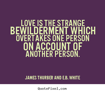 quotes about love love is the strange bewilderment which