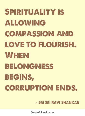Make custom picture quote about love - Spirituality is allowing compassion and love to flourish...
