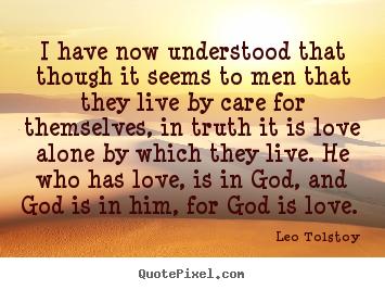 Love quotes - I have now understood that though it seems to men..