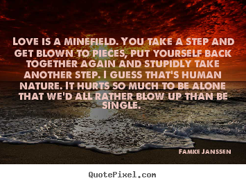 Love is a minefield. you take a step and get blown to pieces,.. Famke Janssen best love quote
