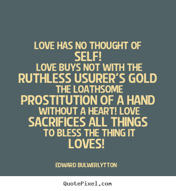 Make personalized poster quotes about love - Love has no thought of self! love buys not..