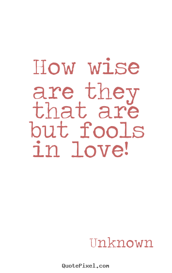 unknown picture quote how wise are they that are but