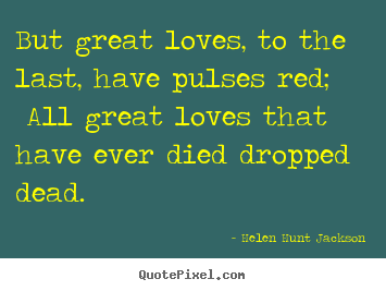 Design pictures sayings about love - But great loves, to the last, have pulses red; all..