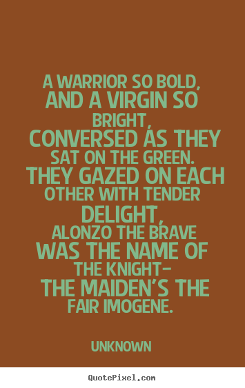 Make custom picture quotes about love - A warrior so bold, and a virgin so bright,..